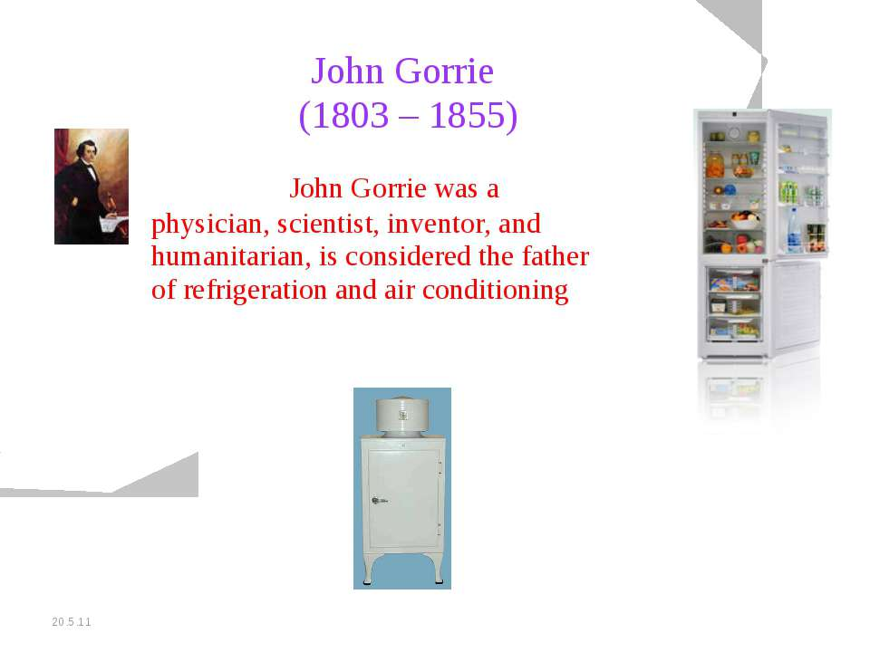 20.5.11 John Gorrie (1803 – 1855) John Gorrie was a physician, scientist, inv...