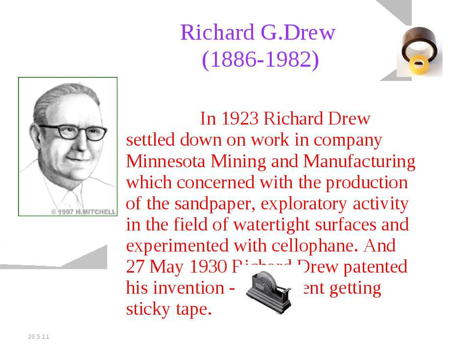 20.5.11 Richard G.Drew (1886-1982) In 1923 Richard Drew settled down on work ...