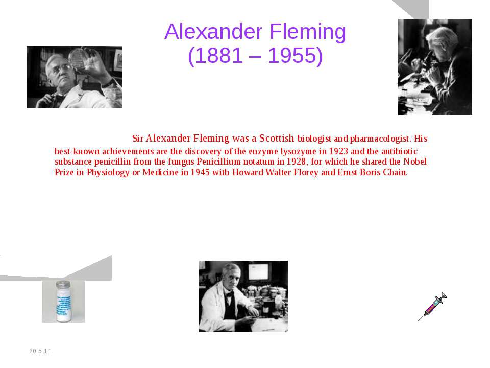 20.5.11 Alexander Fleming (1881 – 1955) Sir Alexander Fleming was a Scottish ...