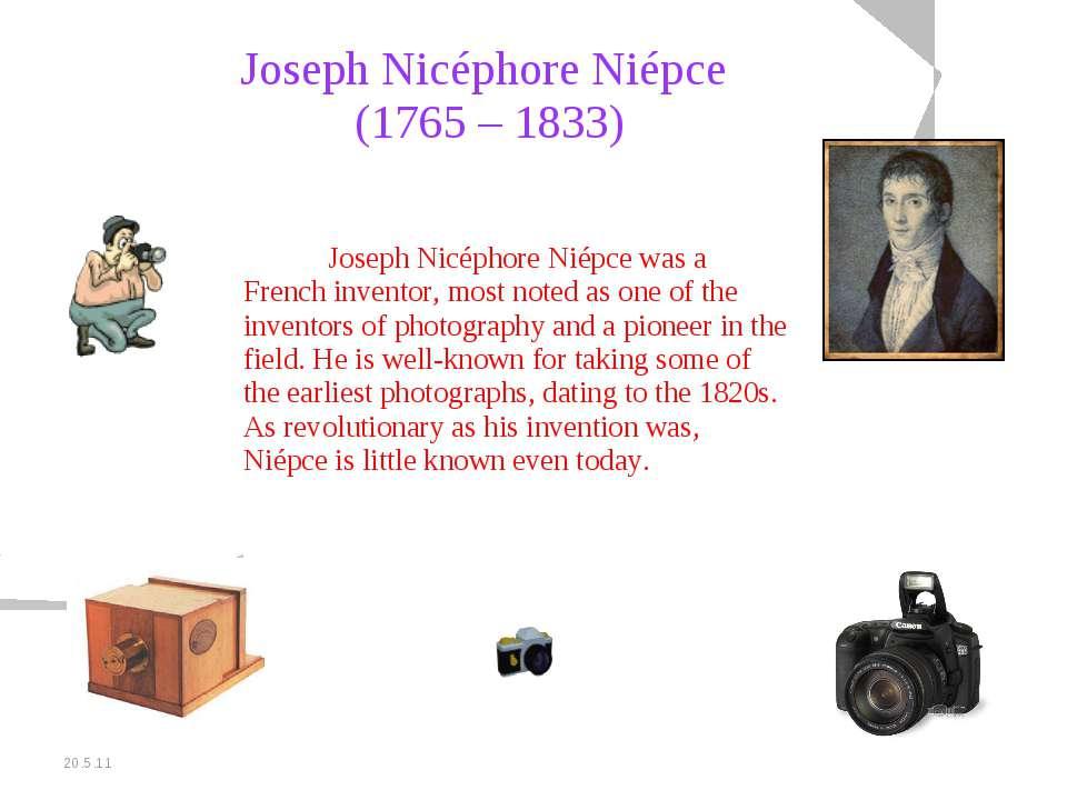 20.5.11 Joseph Nicéphore Niépce (1765 – 1833) Joseph Nicéphore Niépce was a F...