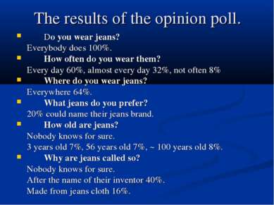 The results of the opinion poll. Do you wear jeans? Everybody does 100%. How ...