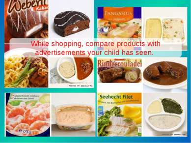 While shopping, compare products with advertisements your child has seen.