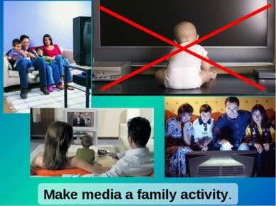 Make media a family activity.