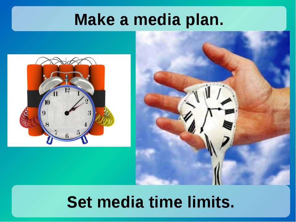 Set media time limits. Make a media plan.