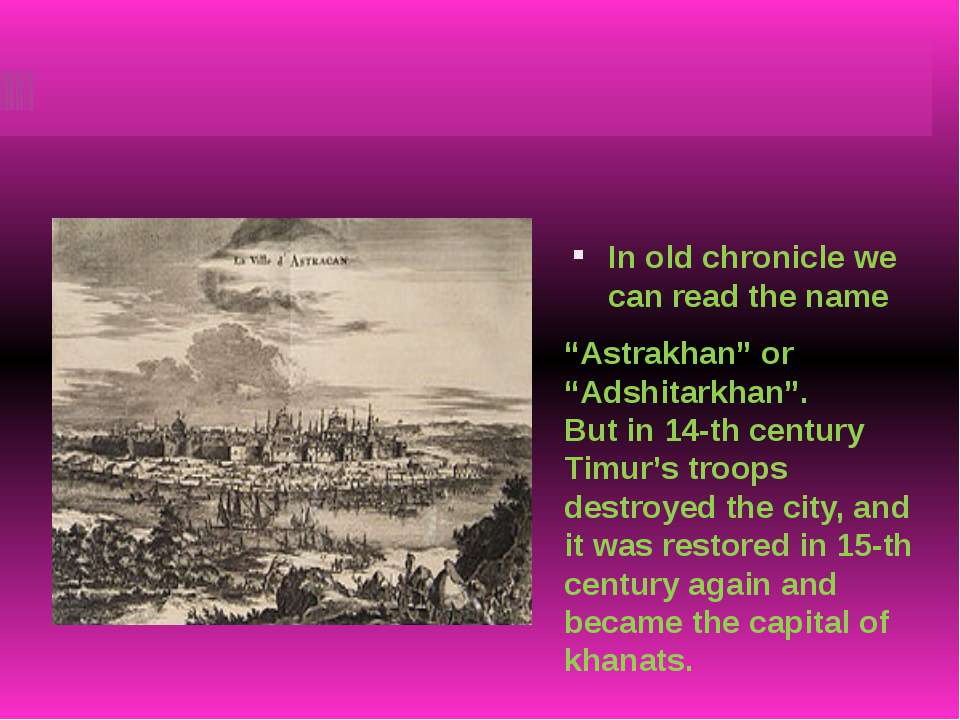 "In old chronicle we can read the name ""Astrakhan"" or ""Adshitarkhan"". But in 1..."
