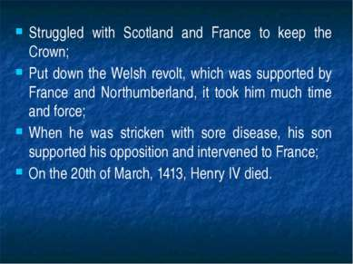 Struggled with Scotland and France to keep the Crown; Put down the Welsh revo...