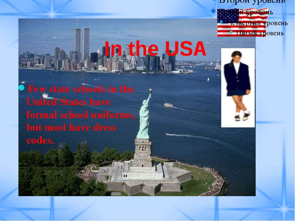 In the USA Few state schools in the United States have formal school uniforms...