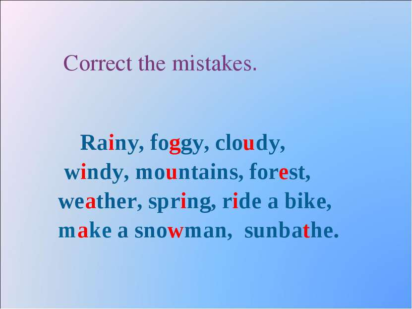 Correct the mistakes. Rainy, foggy, cloudy, windy, mountains, forest, weather...