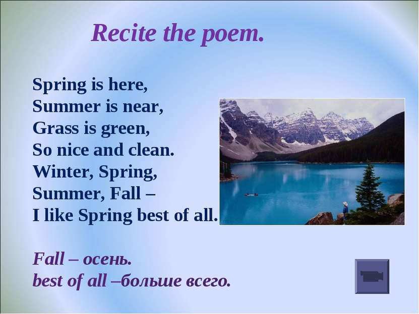 Recite the poem. Spring is here, Summer is near, Grass is green, So nice and ...