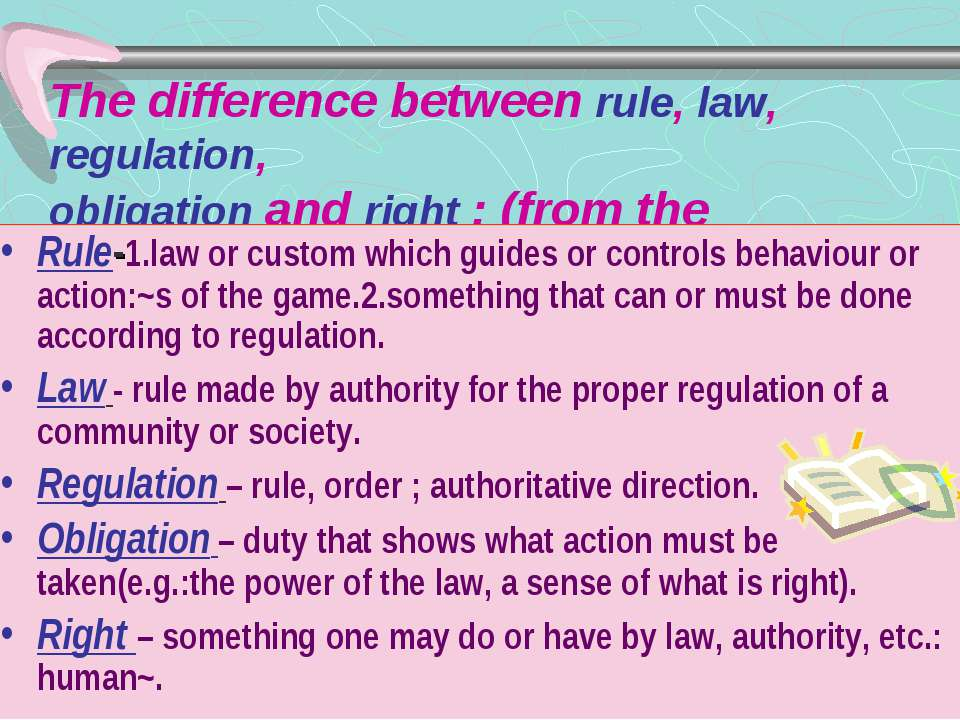 The difference between rule, law, regulation, obligation and right : (from th...