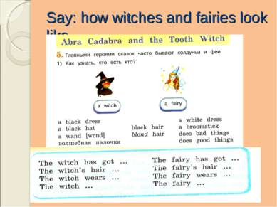Say: how witches and fairies look like.