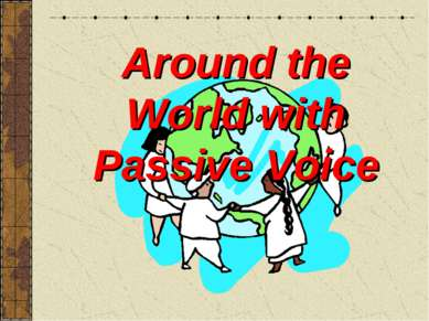 Around the World with Passive Voice