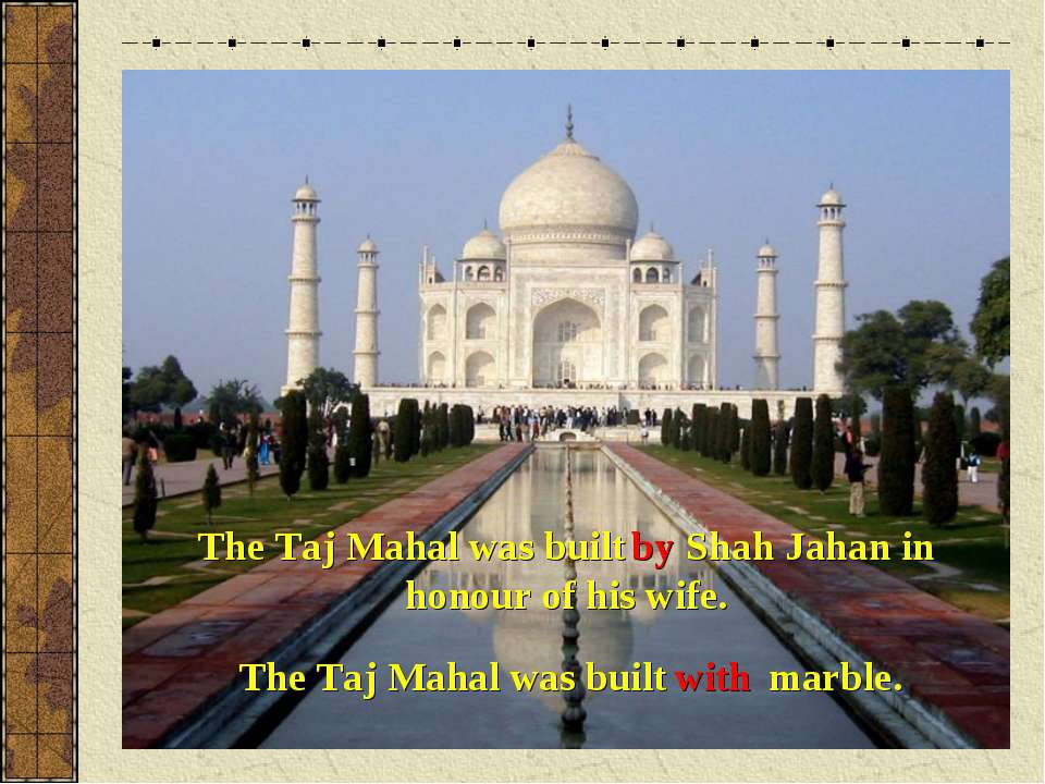 The Taj Mahal was built Shah Jahan in honour of his wife. The Taj Mahal was b...