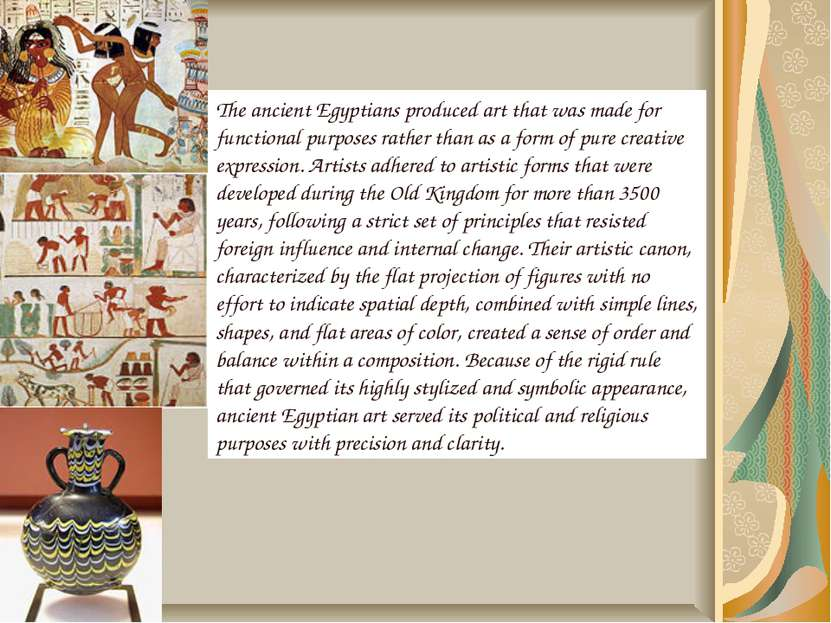 Art The ancient Egyptians produced art that was made for functional purposes ...