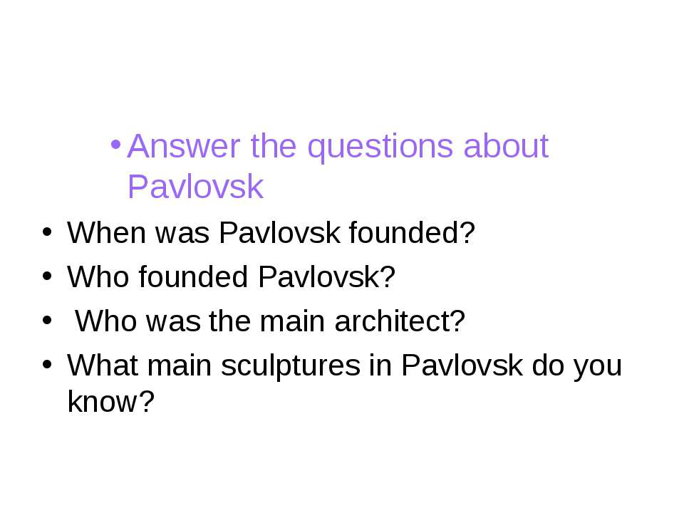 Answer the questions about Pavlovsk When was Pavlovsk founded? Who founded Pa...