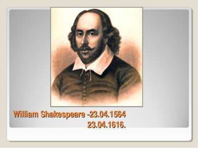 William Shakespeare -23.04.1564 23.04.1616.
