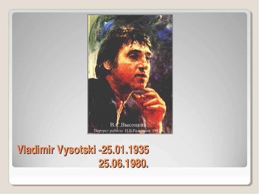 Vladimir Vysotski -25.01.1935 25.06.1980.