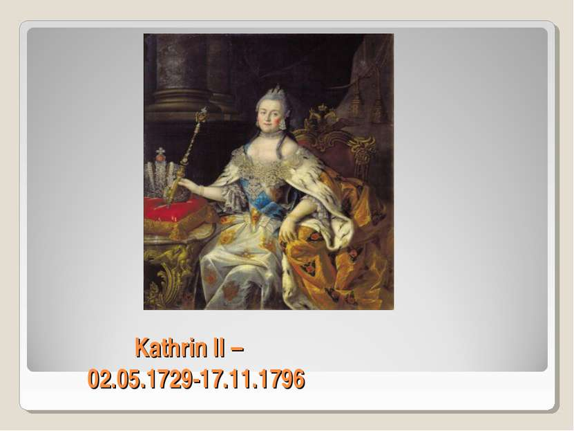 Kathrin II – 02.05.1729-17.11.1796