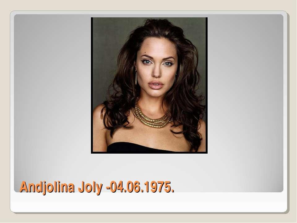 Andjolina Joly -04.06.1975.