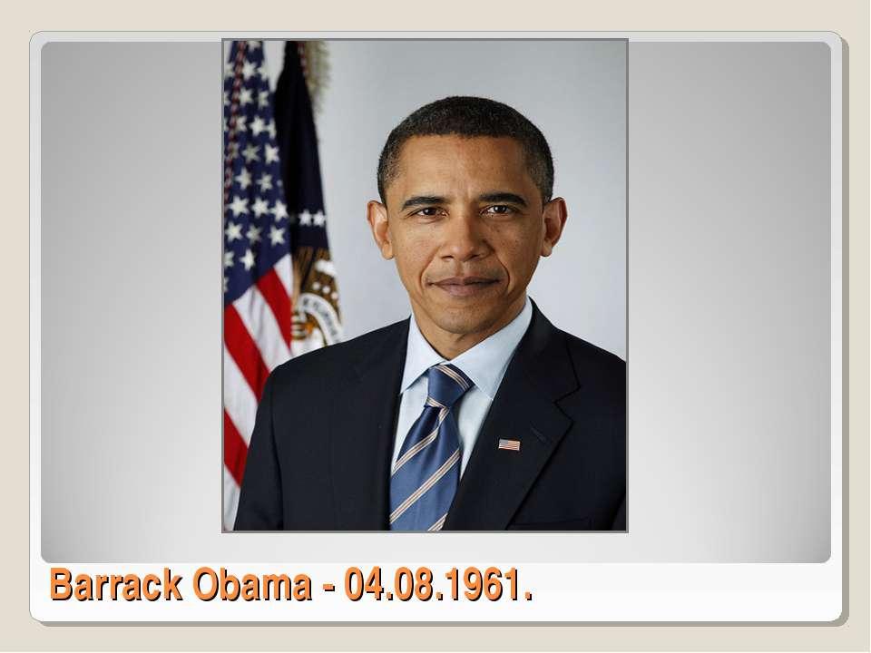 Barrack Obama - 04.08.1961.