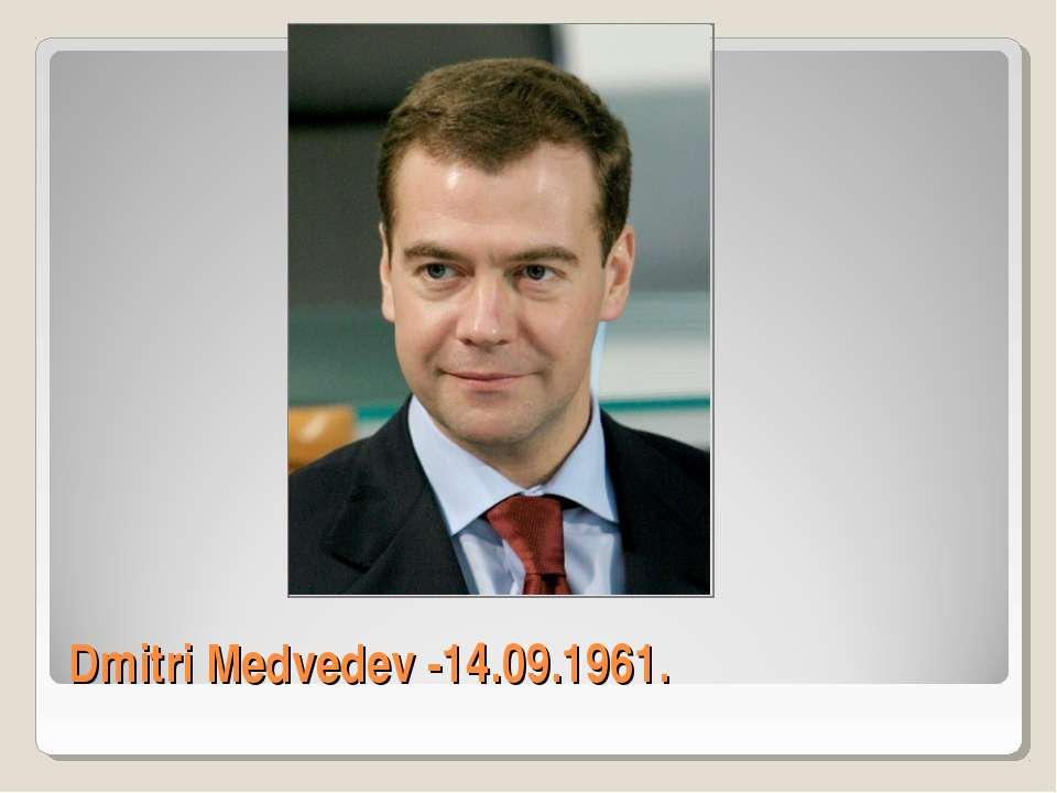 Dmitri Medvedev -14.09.1961.