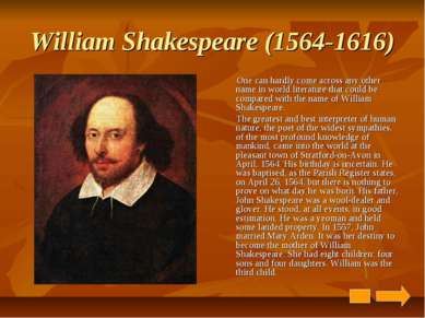 William Shakespeare (1564-1616) One can hardly come across any other name in ...