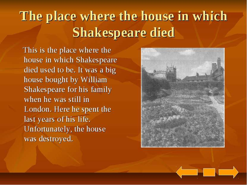 The place where the house in which Shakespeare died This is the place where t...