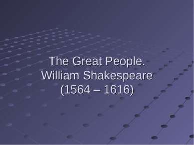 The Great People. William Shakespeare (1564 – 1616)