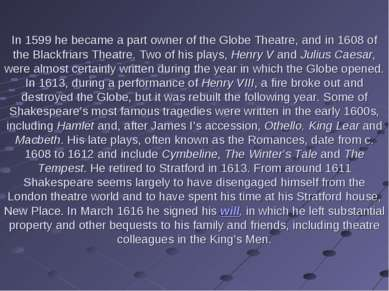 In 1599 he became a part owner of the Globe Theatre, and in 1608 of the Black...
