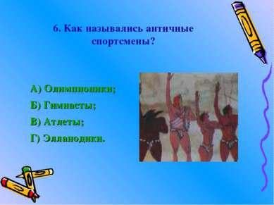 6. Как назывались античные спортсмены? А) Олимпионики; Б) Гимнасты; В) Атлеты...