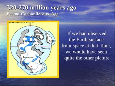 320-270 million years ago Permo-Carboniferous Age If we had observed the Eart...