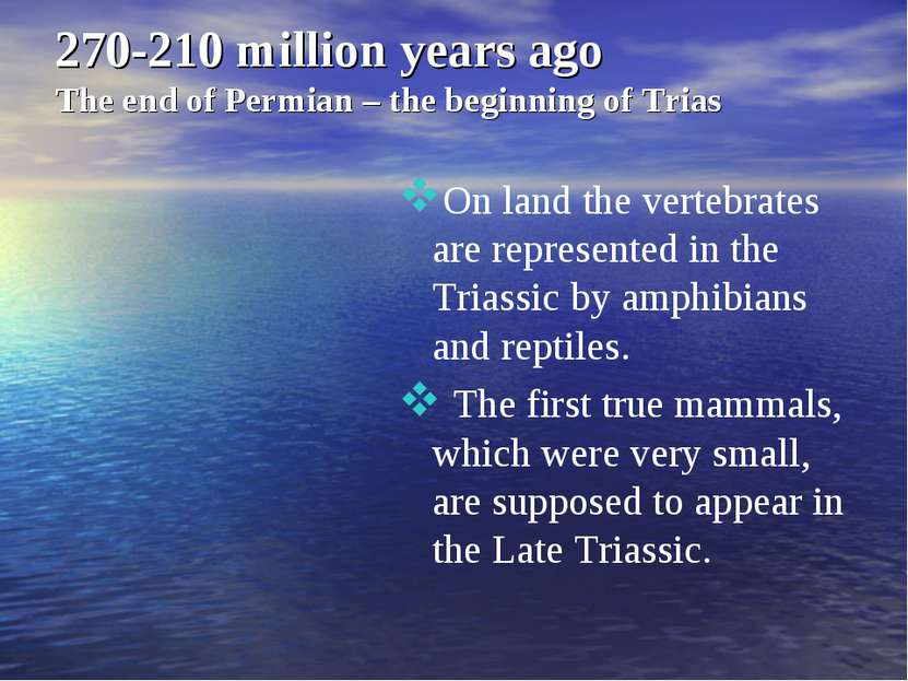270-210 million years ago The end of Permian – the beginning of Trias On land...