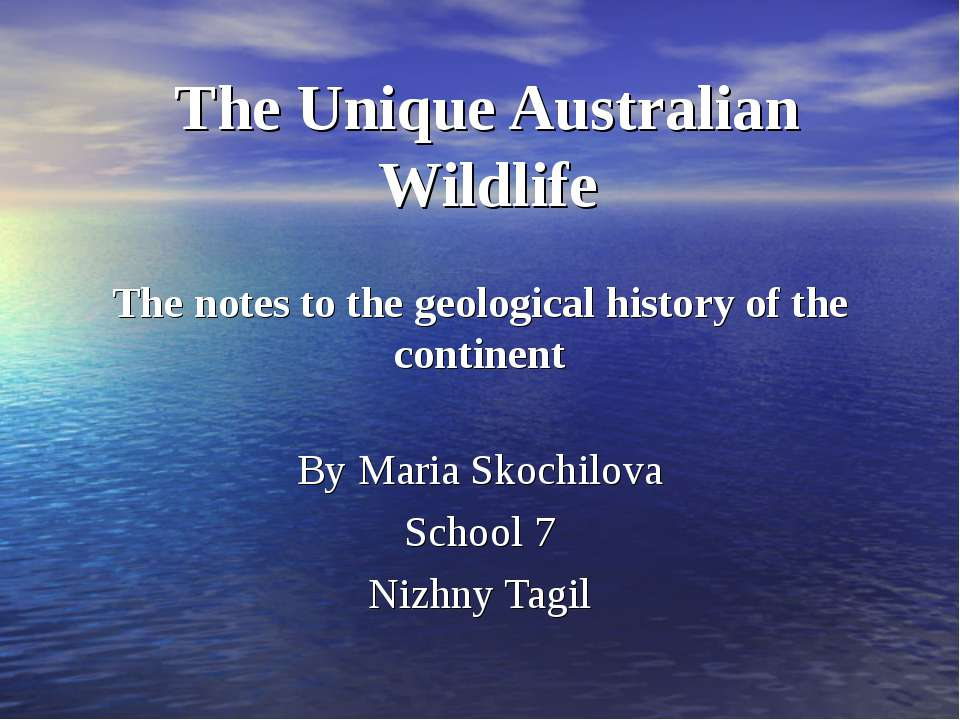 The Unique Australian Wildlife The notes to the geological history of the con...