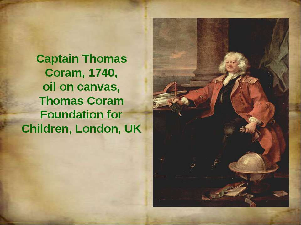Captain Thomas Coram, 1740, oil on canvas, Thomas Coram Foundation for Childr...