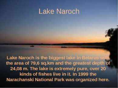 Lake Naroch Lake Naroch is the biggest lake in Belarus with the area of 79,6 ...