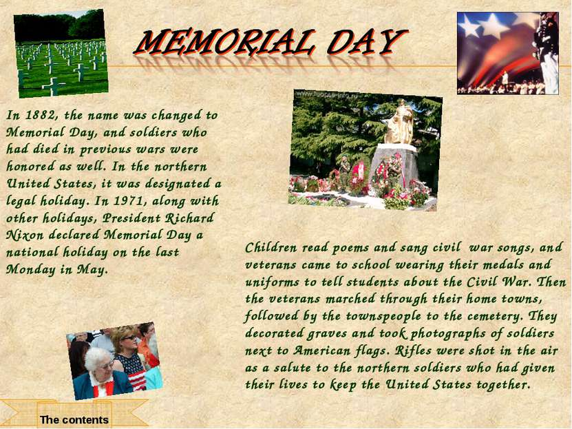 In 1882, the name was changed to Memorial Day, and soldiers who had died in p...