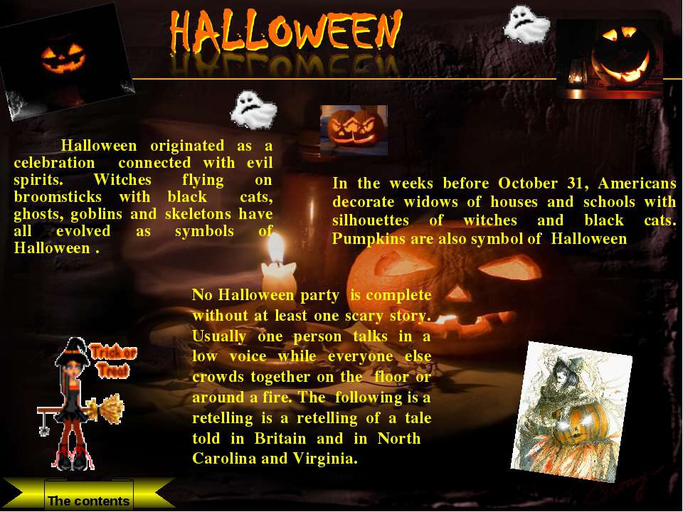 Halloween originated as a celebration connected with evil spirits. Witches fl...