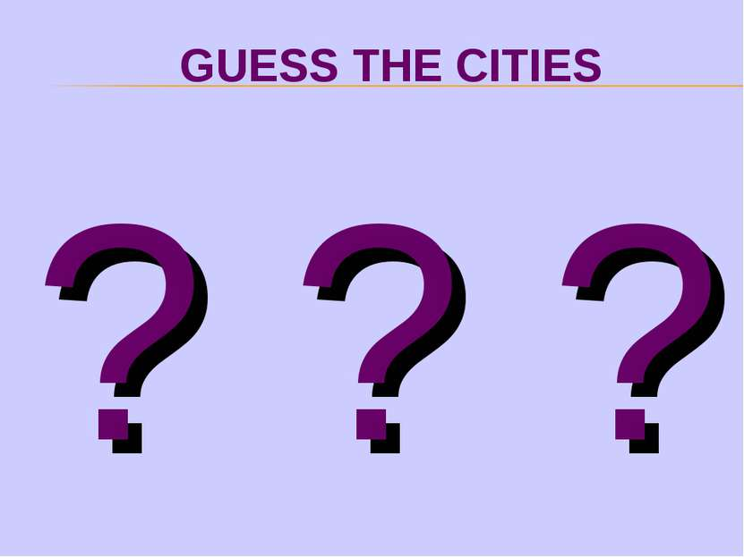GUESS THE CITIES ? ? ?