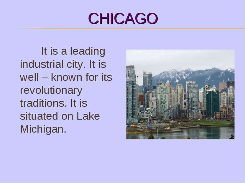 CHICAGO It is a leading industrial city. It is well – known for its revolutio...