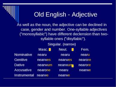 Old English - Adjective As well as the noun, the adjective can be declined in...