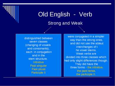 Old English - Verb Strong and Weak distinguished between seven classes (chang...
