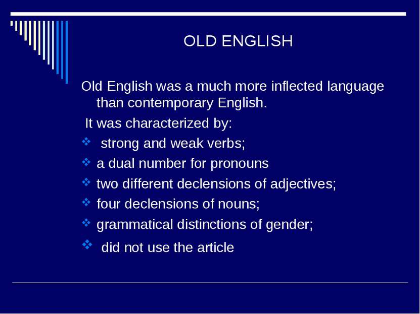 OLD ENGLISH Old English was a much more inflected language than contemporary ...