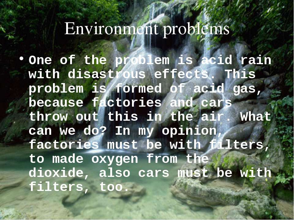 Environment problems One of the problem is acid rain with disastrous effects....