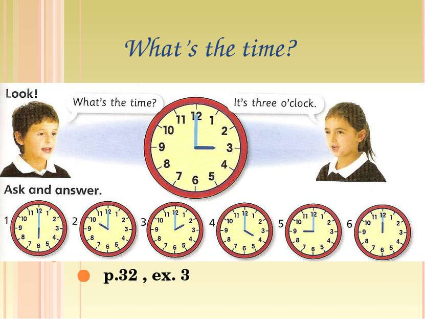 p.32 , ex. 3 What's the time?