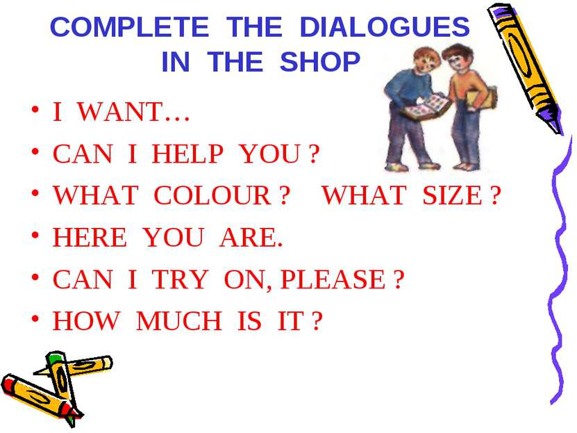 COMPLETE THE DIALOGUES IN THE SHOP I WANT… CAN I HELP YOU ? WHAT COLOUR ? WHA...