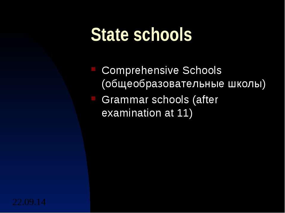 State schools Comprehensive Schools (общеобразовательные школы) Grammar schoo...