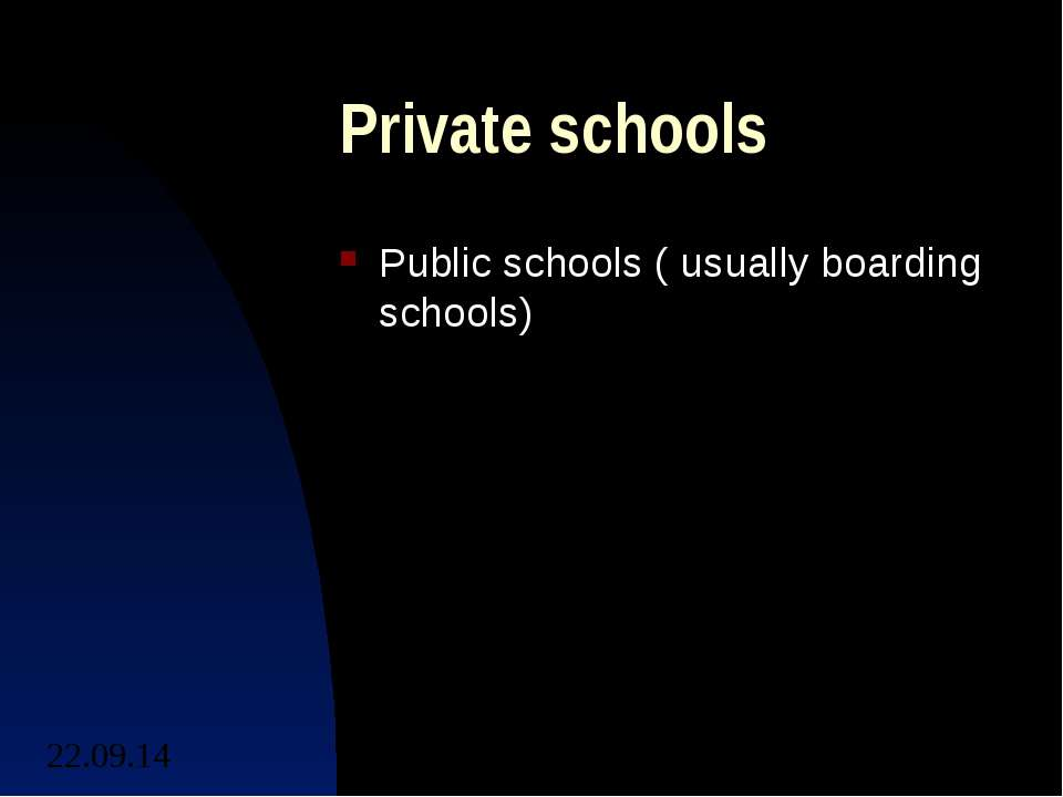 Private schools Public schools ( usually boarding schools)