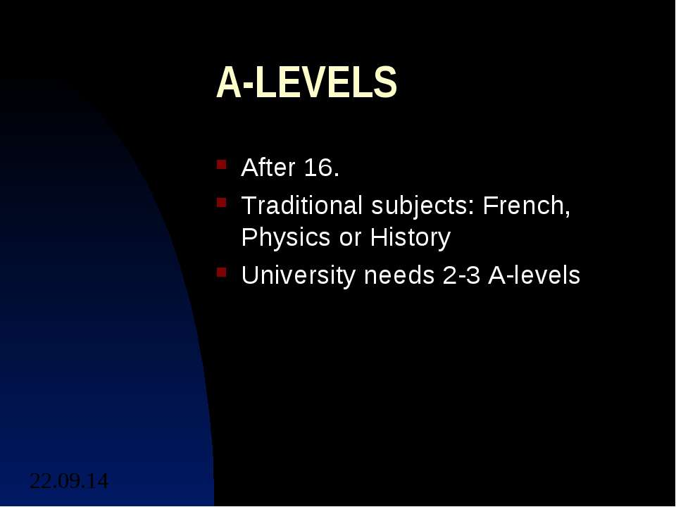 A-LEVELS After 16. Traditional subjects: French, Physics or History Universit...