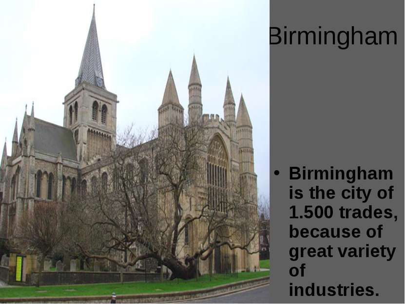 Birmingham Birmingham is the city of 1.500 trades, because of great variety o...