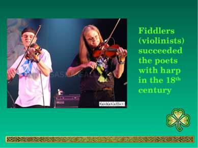 Fiddlers (violinists) succeeded the poets with harp in the 18th century